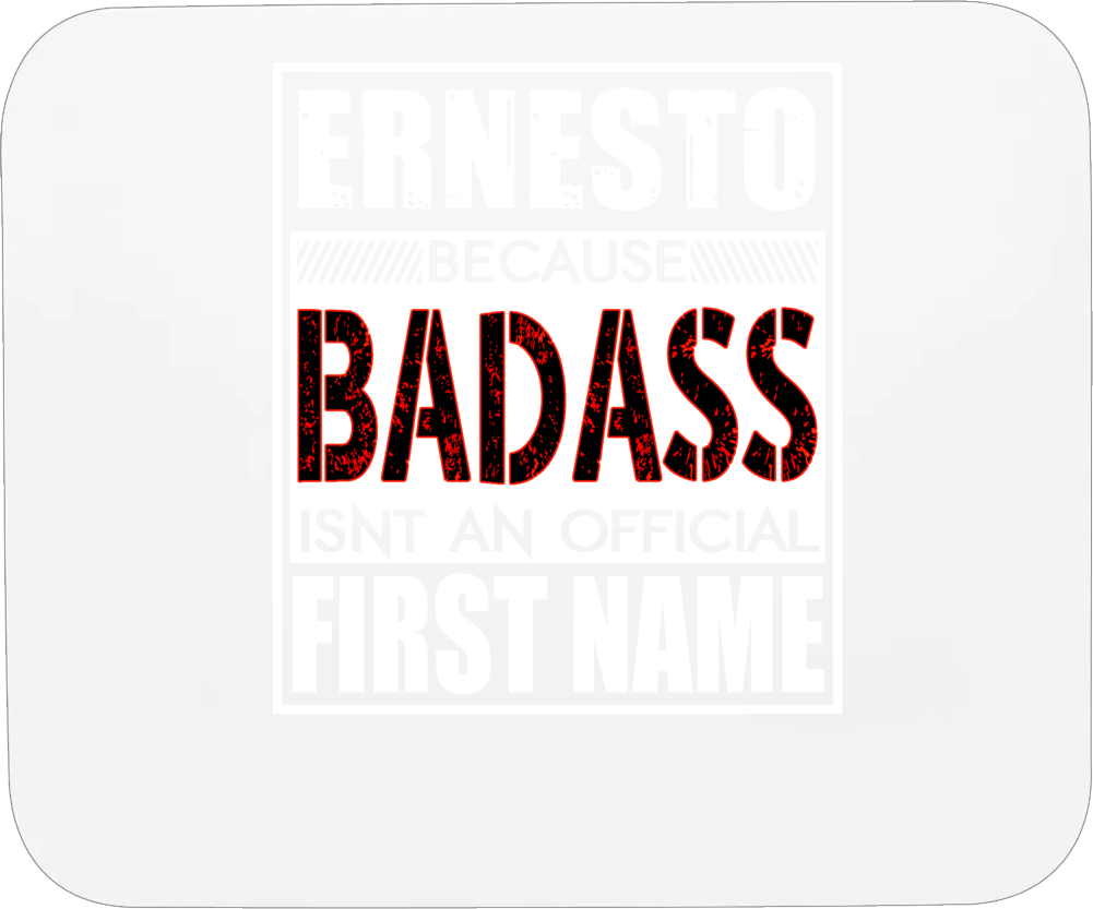 Ernesto Because Badass Official First Name Funny Mousepad
