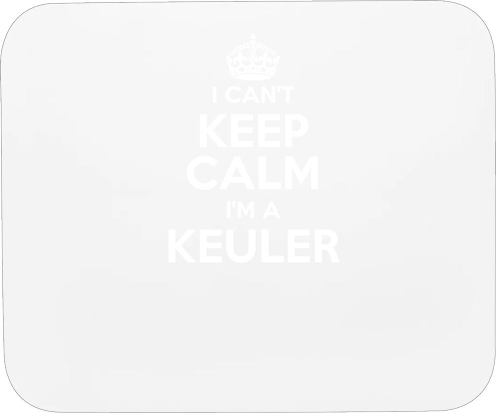 Keuler I Can't Keep Calm Parody Mousepad
