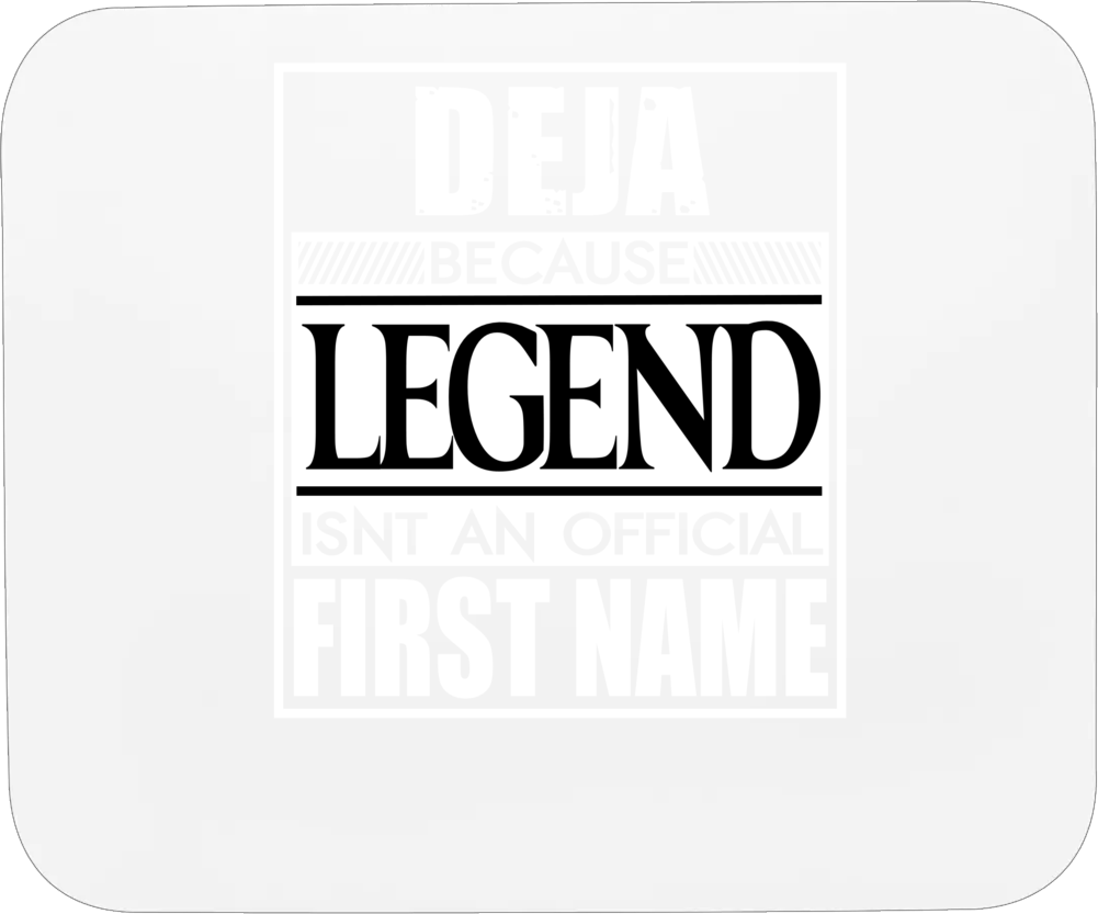 Deja Because Legend Official First Name Funny Mousepad