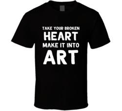 Take Your Broken Heart Make It Into Art Celebrity Inspired T-shirt
