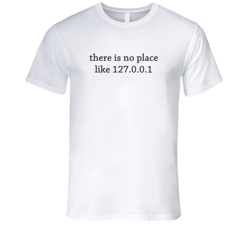 Silicon Valley T-Shirt There is no place like 127.0.0.1