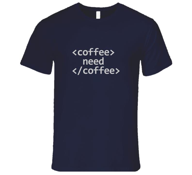 Need Coffee HTML Code Tag Tech T-Shirt