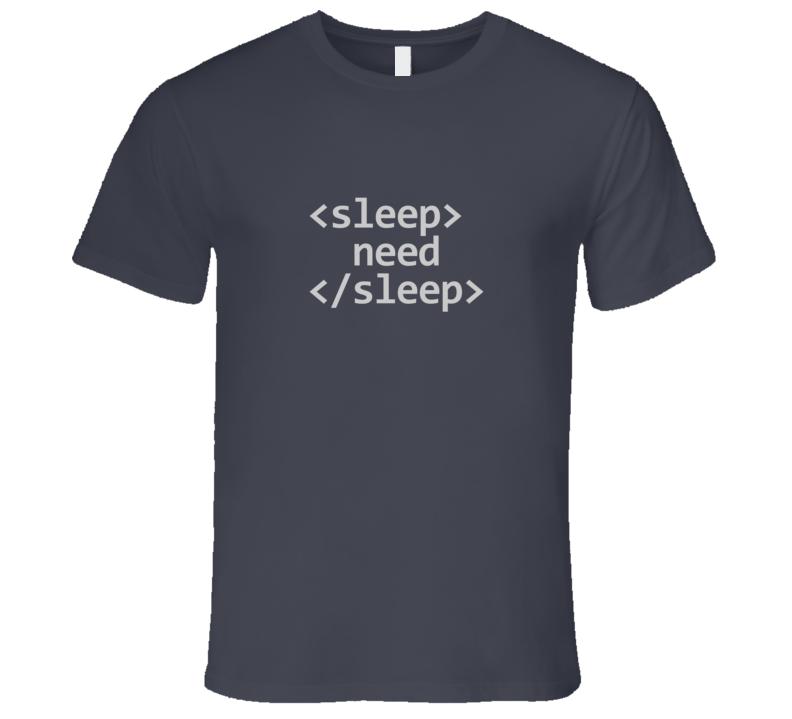 Need Sleep Tag HTML Code Dark Tech T-Shirt