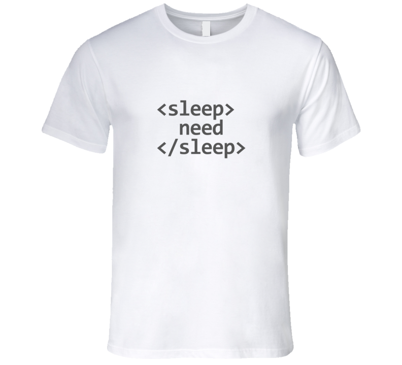 Need Sleep Tag HTML Code Light Tech T-Shirt
