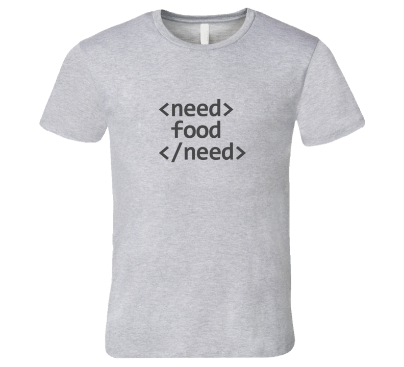 Need Food HTML Tag Code Light T-Shirt
