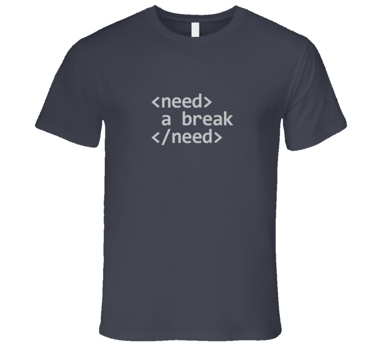 I Need a Break HTML Tag Code Dark T-Shirt