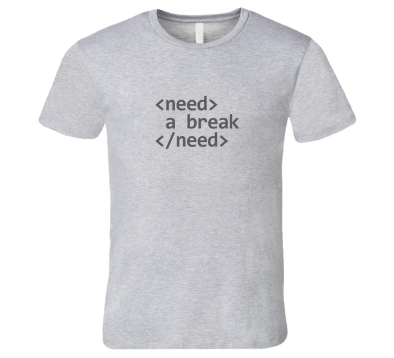 I Need a Break HTML Tag Code Light T-Shirt