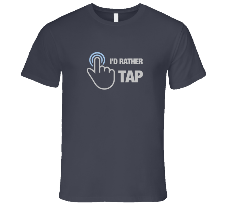 I'd Rather Tap Touchscreen Finger Gesture Dark Mobile Phone Tablet Tap T-Shirt Technology Shirt