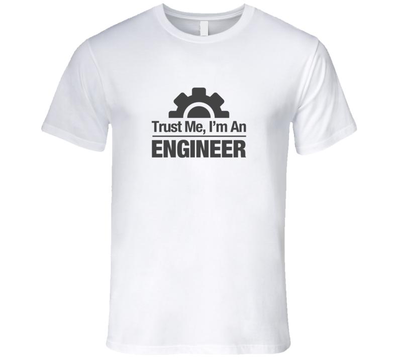 Trust Me I'm an Engineer Light Computer Gear T-Shirt