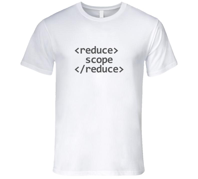 HTML Code XML Reduce Scope Screep Light T-Shirt Technology Coding Developer Tshirt