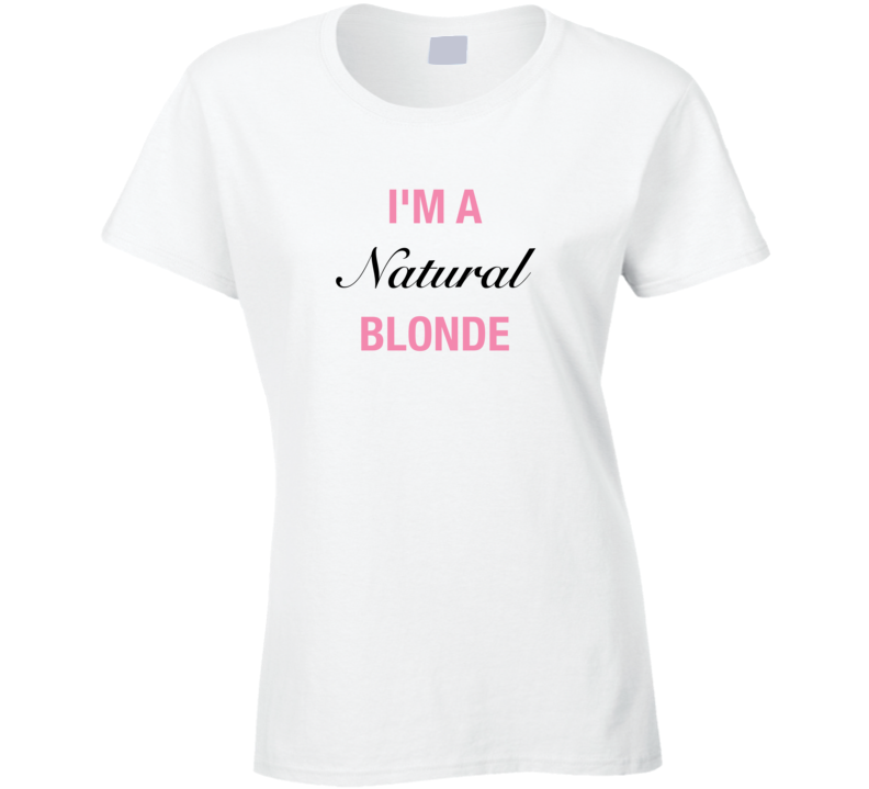 Natural Blonde T shirt Blonde t-shirt funny blonde quote funny blonde t shirt