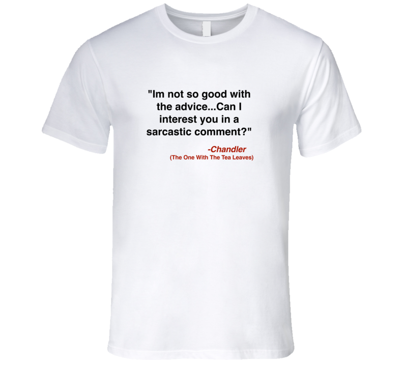 Chandler Bing Friends I'm Not So Good With Advice T- Shirt
