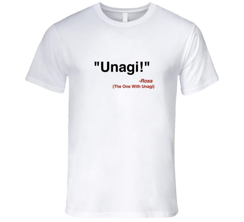 Unagi Ross Geller t-shirt Friends quote tshirt funny friends tv show t shirt