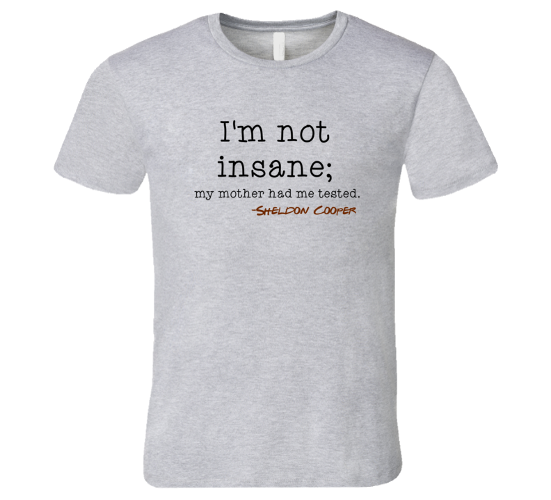 Sheldon Cooper t-shirt The Big Bang t shirt I'm not Insane tshirt