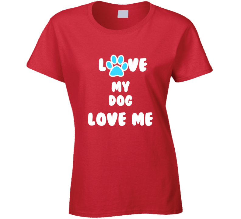 Love my dog t-shirt Love my dog love me t shirt love paw print tshirt