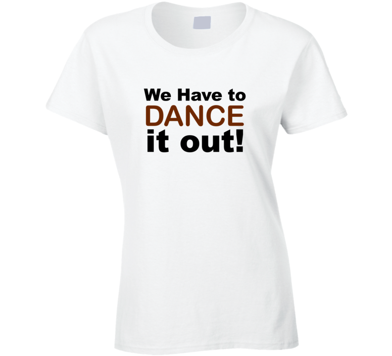 We Have To Dance It Out T Shirt Greys Anatomy T Shirt Greys Quote Tshirt