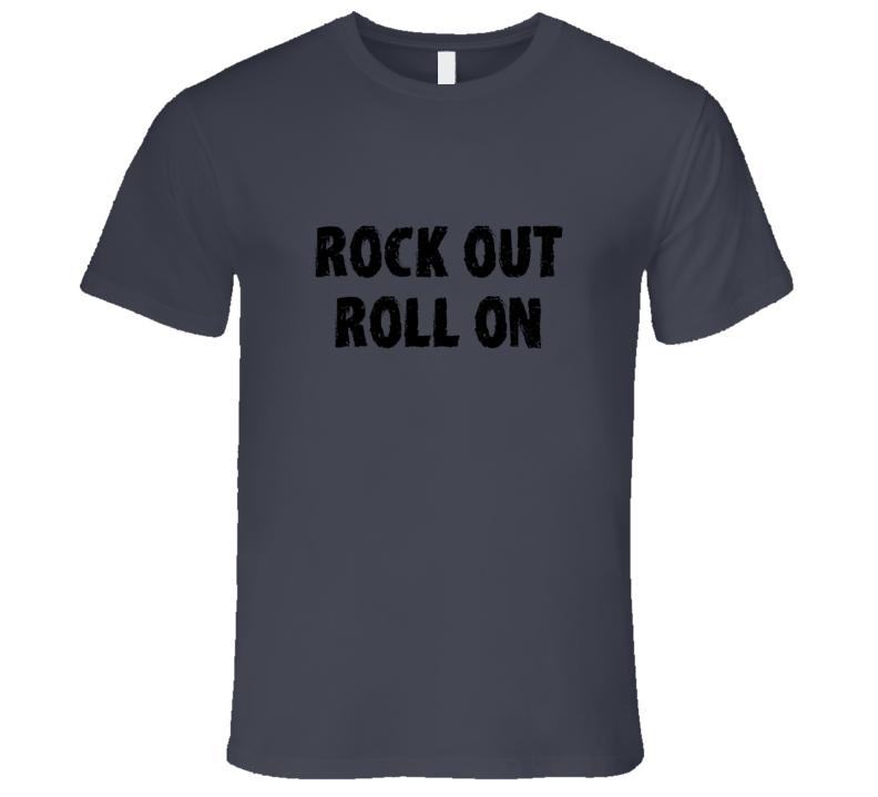 Rock Out Roll On Dark Grey T-Shirt Rock Music Shirt Rocker Music Band tshirt