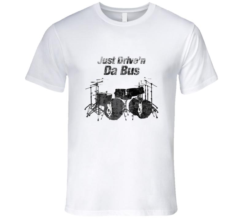 Drummer Tshirt Just Drive'n Da Bus t-shirt Musician t shirt Band t shirt