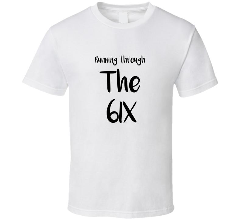 The Six t-shirt Running through the six t shirt Toronto t shirt