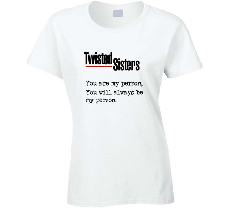 Grey's Anatomy T-shirt Twisted Sisters t-shirt You are my person tshirt