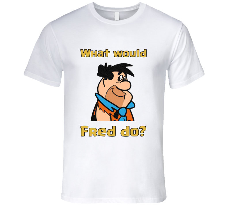Fred Flintstone What would Fred Do T-Shirt WWFD T Shirt The Flintstones tshirt