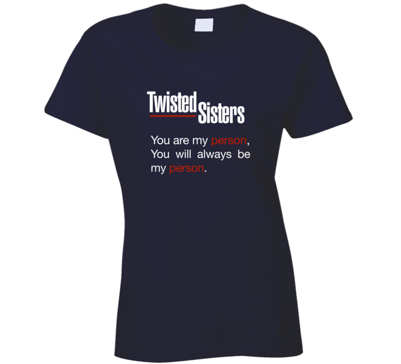 Grey's Anatomy Twisted Sisters T-Shirt You are my person t shirt