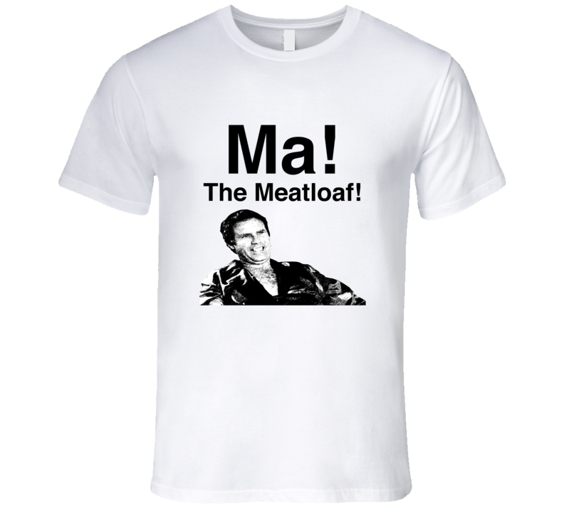 Wedding Crashers Will Ferrell Ma The Meatloaf T-Shirt Chazz Reinhold T Shirt