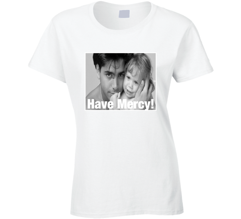 John Stamos Have Mercy Full House T-Shirt Michelle Tanner T Shirt