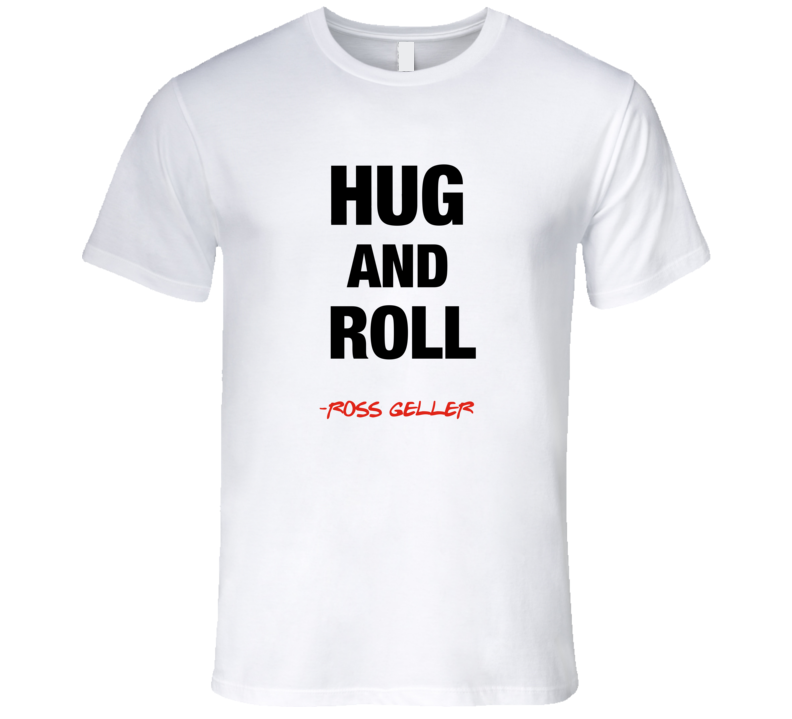 Friends Hug and Roll Ross Geller Quote T-Shirt Friends funny episodes tshirt