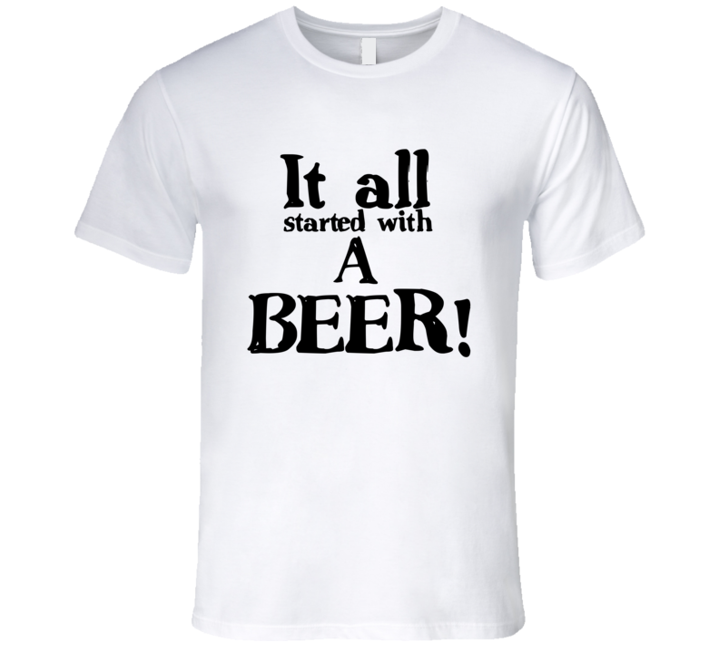 It All Started with a Beer T-Shirt Frankie Ballard Country song T Shirt