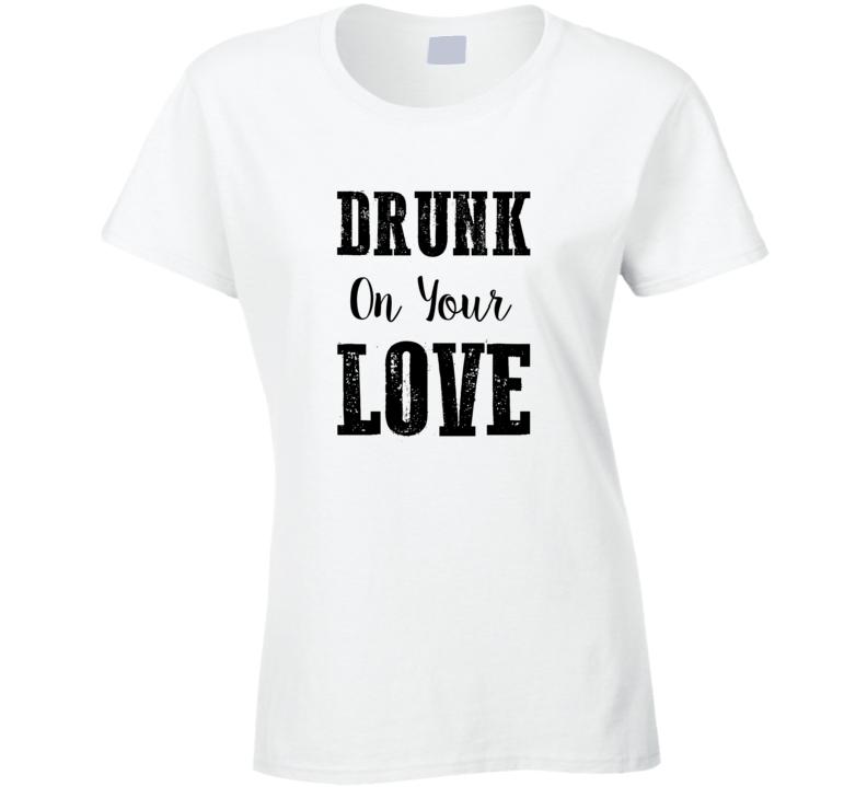 Drunk on Your Love Brett Eldredge Country Song T-Shirt