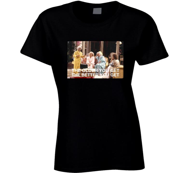 Golden Girls Best Friends TV Show T-Shirt Golden Girls The older you feel funny TV T Shirt