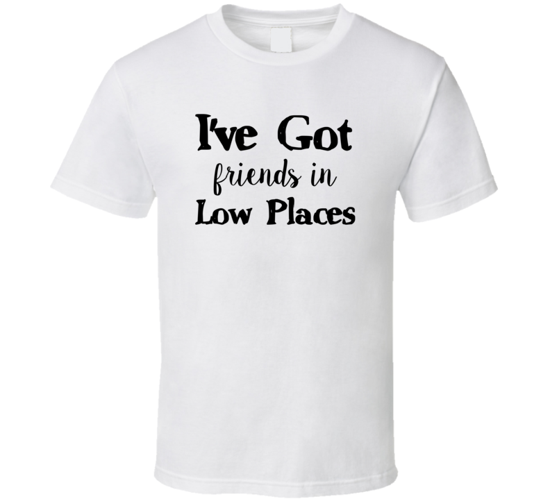 Garth Brooks I've got friends in low places T-Shirt Garth Brooks Country Fan Song T Shirt