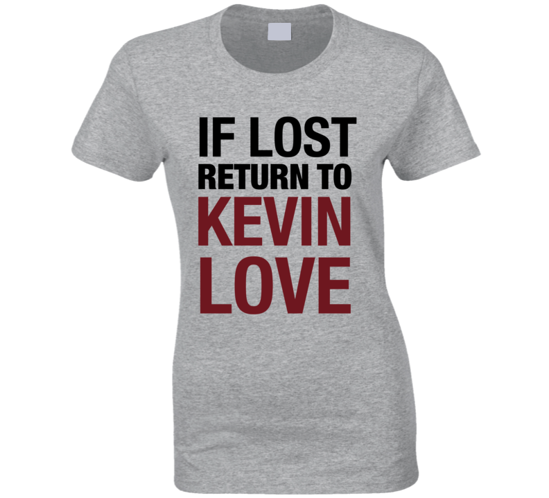 Kevin Love Cleveland Cavaliers If Lost Return to Kevin Love T-Shirt Kevin Love Girl Fan t Shirt Kevin Love NBA Basketball 2016 T Shirt