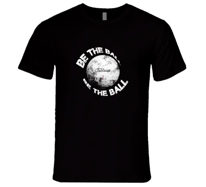 Be The Ball CaddyShack Funny Golfing Titleist Golf-Ball T-Shirt