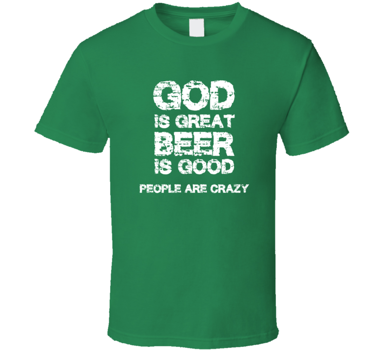 God Is Great Beer Is Good People Are Crazy Country Song Billy Currington T-Shirt