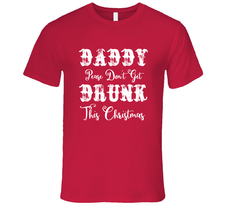 Daddy Please Don't get Drunk This Christmas Alan Jackson T-Shirt Red Country Christmas Song T-Shirt