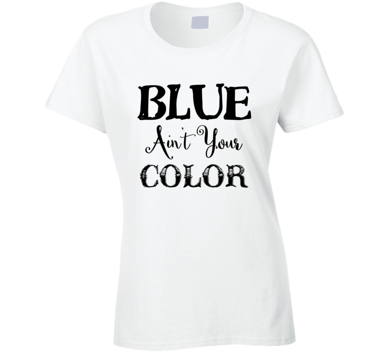 Blue Ain't your color Keith Urban Country Song T-Shirt