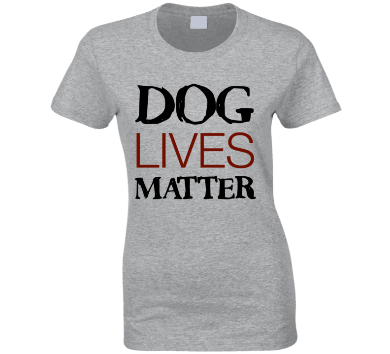 Dog Lives Matter Ladies T-Shirt Rescue Dog T-Shirt Love Dogs T Shirt