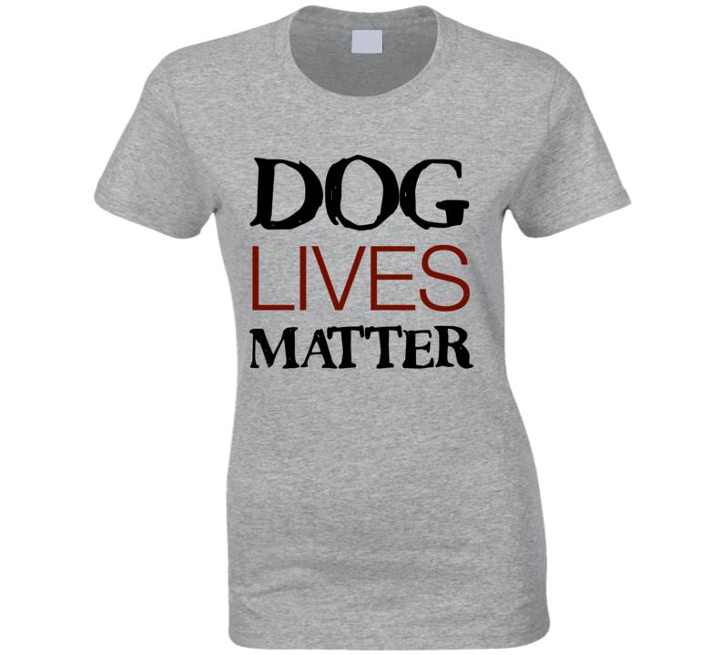 Dog Lives Matter Ladies T-Shirt Rescue Dog T-Shirt Love Dogs T Shirt