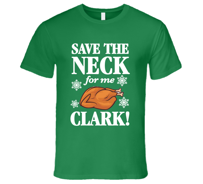Christmas Vacation Cousin Eddie Save the Neck for Me Clark T-Shirt Cousin Eddie T Shirt