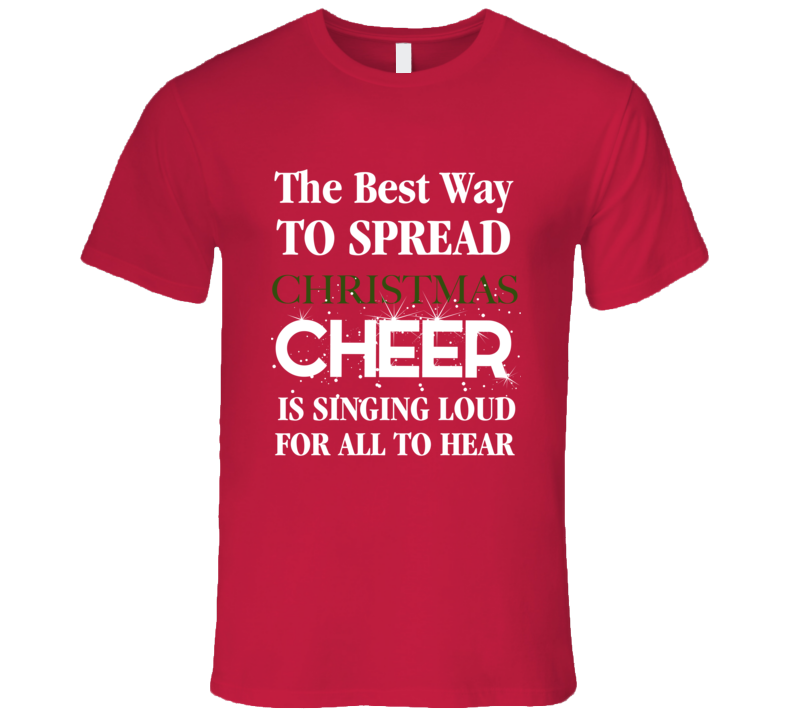 Elf The Best way to spread Christmas Cheer is singing loud for all to heart T-Shirt