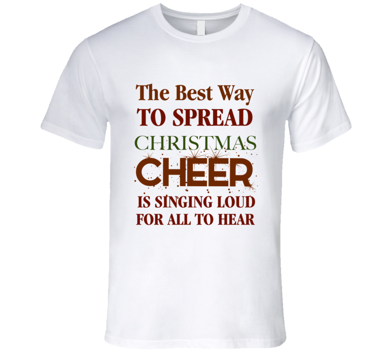 Buddy the Elf Christmas T-Shirt The best way to spread Christmas Cheer is singing loud for all to hear t shirt