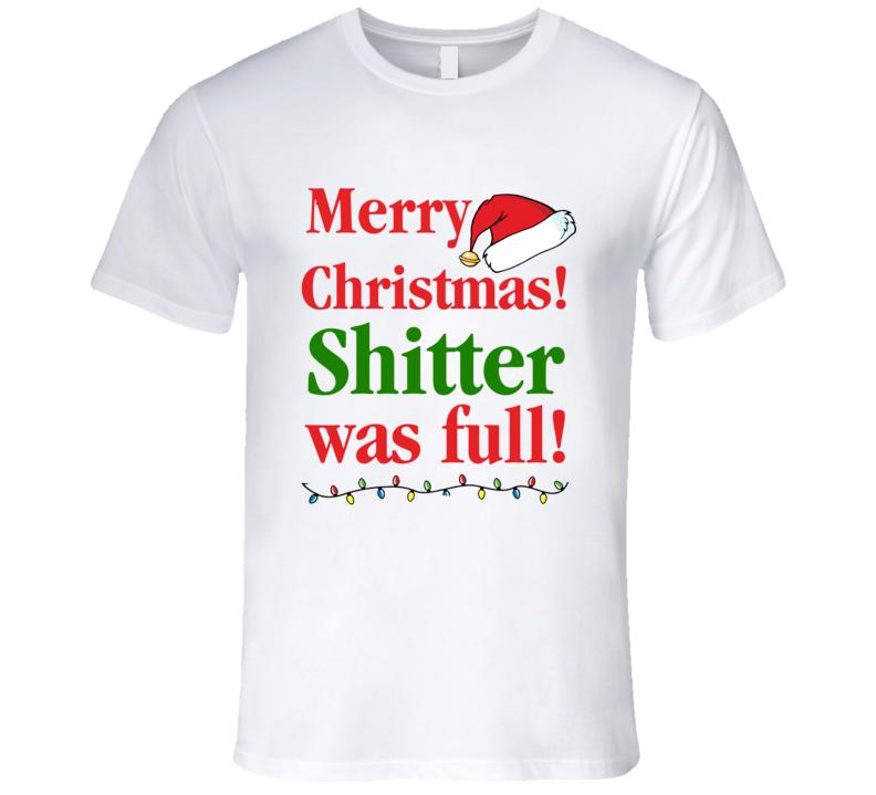 Christmas Vacation Merry Christmas Shitter was full T-Shirt