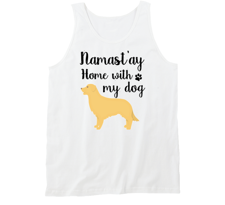 Namast'ay Home with My dog Tank Top Namaste Home with my dog Ladies Tank