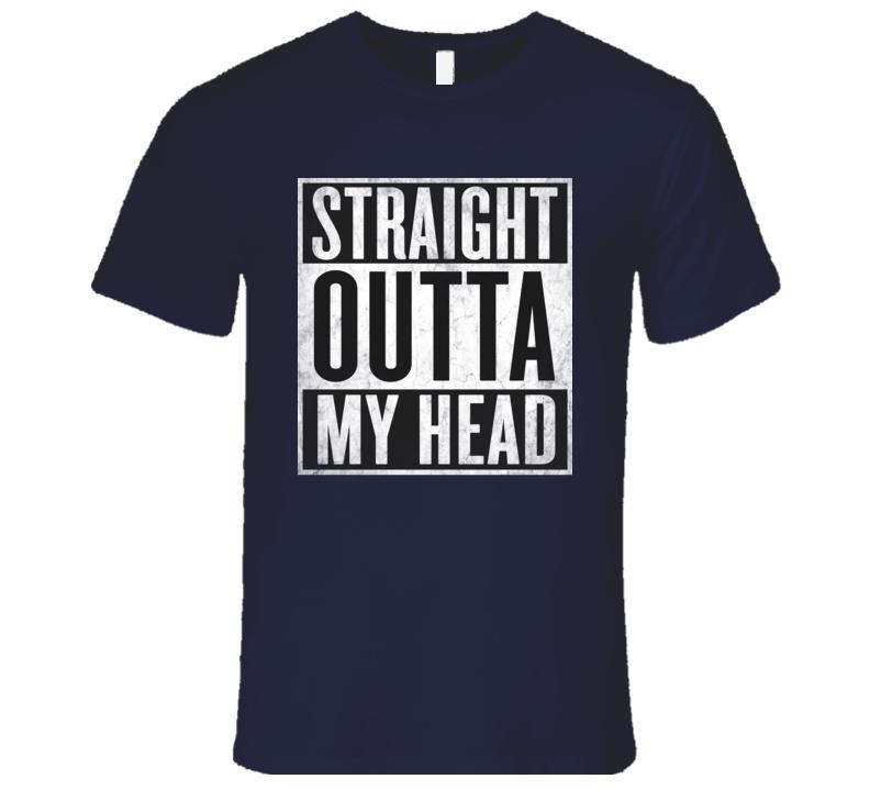 Straight Outta MY-HEAD T-shirt Think Brain Nickname Tshirt
