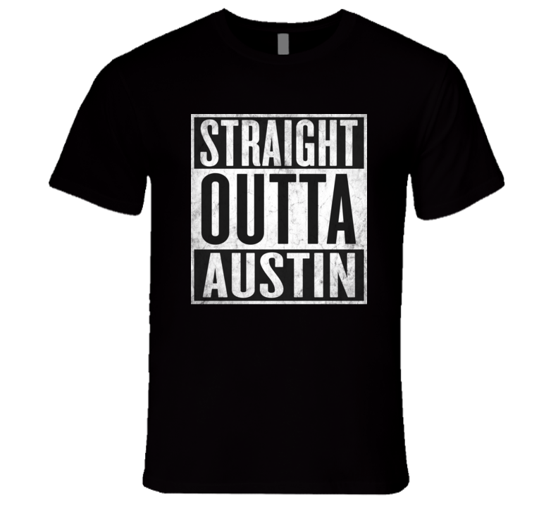 Straight Outta AUSTIN T-shirt Texas USA State Tshirt