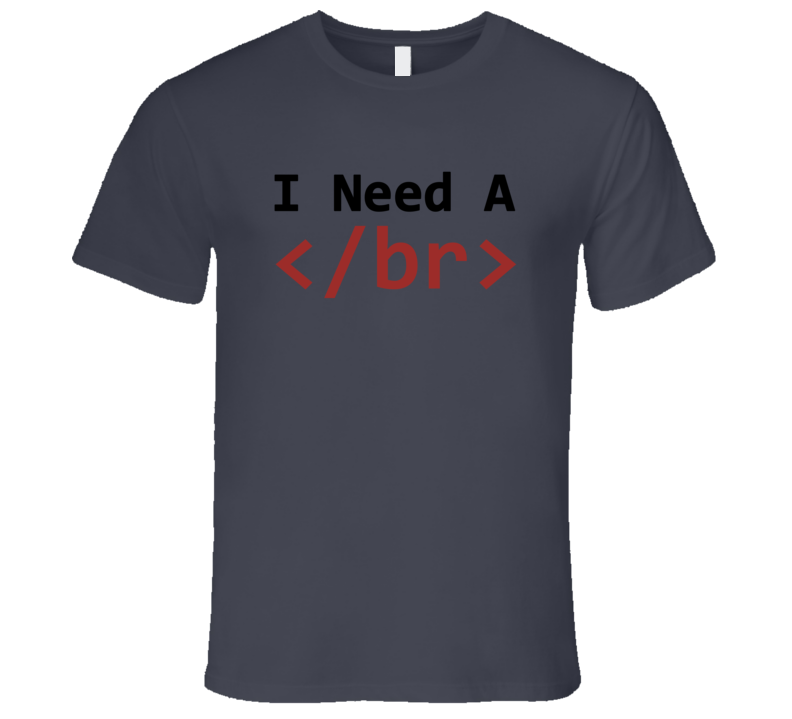 I Need A Break </br> Funny HTML Coder T-Shirt