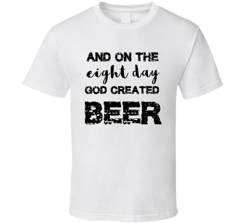 And On The Eight Day God Created Beer Chasing Amy T-Shirt