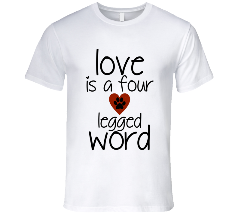 Love Is A Four Legged Word Rescue Dog Love T-Shirt